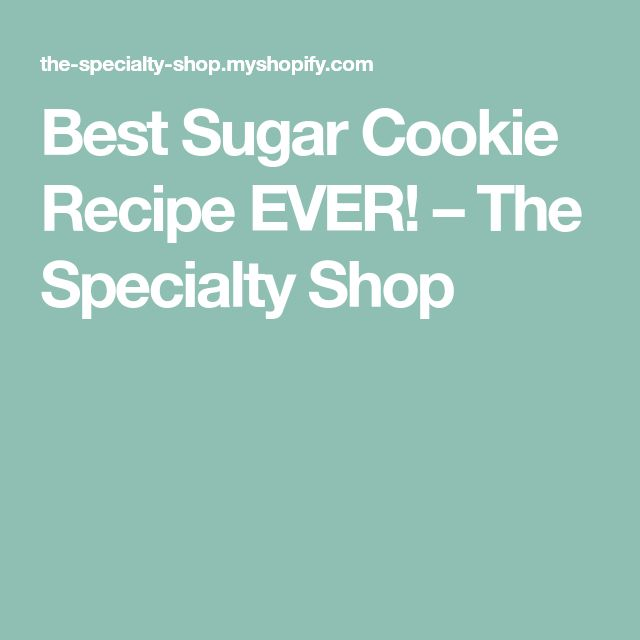 Best Sugar Cookie Recipe EVER! – The Specialty Shop