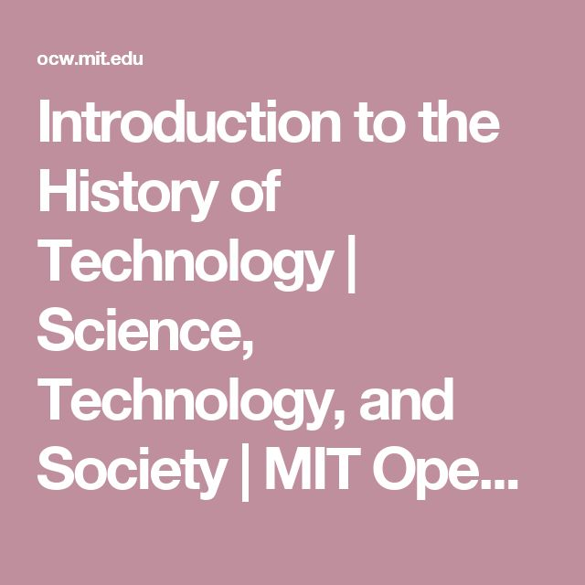 Introduction to the History of Technology | Science, Technology, and Society | MIT OpenCourseWare