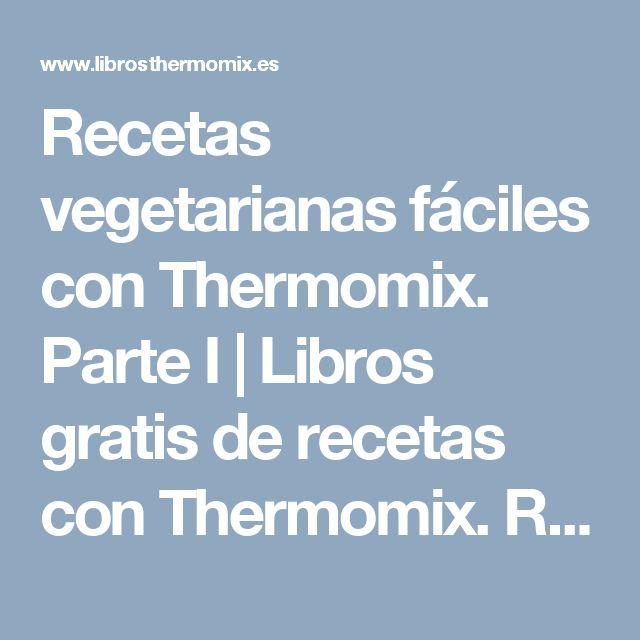 Recetas vegetarianas fáciles con Thermomix. Parte I | Libros gratis de recetas con Thermomix. Recetas y accesorios Thermomix