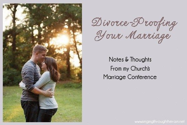 Divorce-Proofing Your Marriage: Notes From my Church's Marriage Conference | Singing through the Rain
