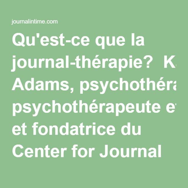 Qu'est-ce que la journal-thérapie?  Kathleen Adams, psychothérapeute et fondatrice du Center for Journal Therapy, au Colorado, définit la journal-thérapie comme l'écriture des pensées et des sentiments dans le but de régler ses problèmes personnels et d'en venir à une meilleure compréhension de soi et des événements de sa vie. Toujours d'après Kathleen Adams, l'écriture de nos réactions, expériences et émotions permet de libérer une certaine tension et de percevoir plus clairement notre…