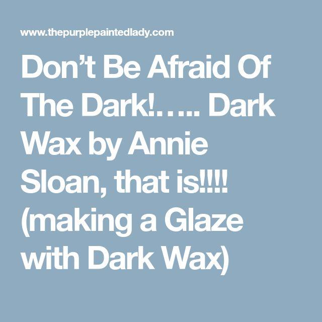 Don't Be Afraid Of The Dark!….. Dark Wax by Annie Sloan, that is!!!! (making a Glaze with Dark Wax)