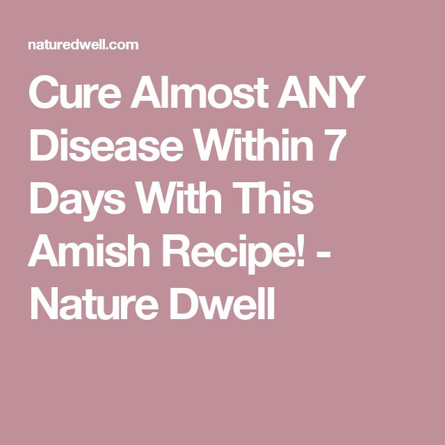 Cure Almost ANY Disease Within 7 Days With This Amish Recipe! - Nature Dwell