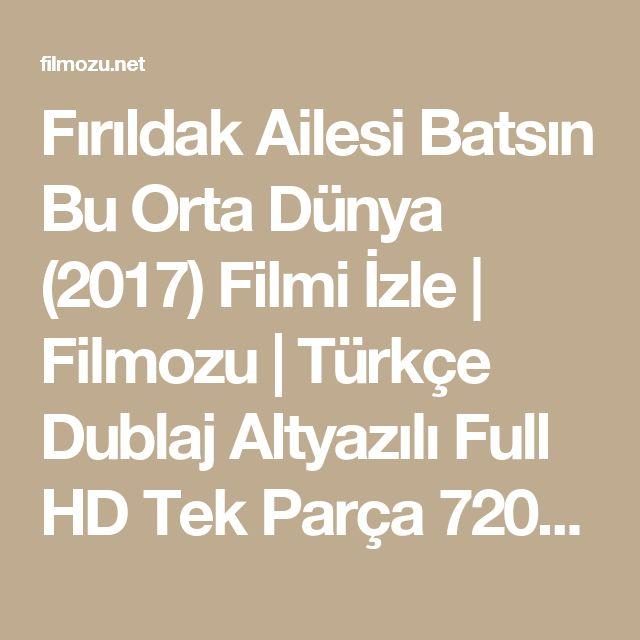 Fırıldak Ailesi Batsın Bu Orta Dünya (2017) Filmi İzle   Filmozu   Türkçe Dublaj Altyazılı Full HD Tek Parça 720p Film İzle