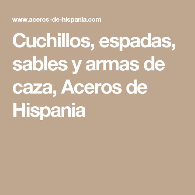 Cuchillos, espadas, sables y armas de caza, Aceros de Hispania