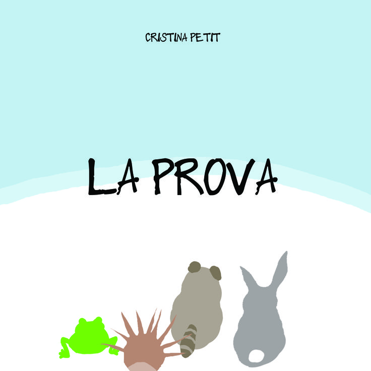 La prova/The trial, collana I Libricini, testo e illustrazioni di Cristina Petit. Text and illustration of Cristina Petit