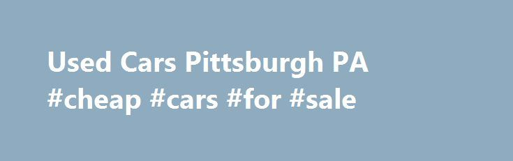"""Used Cars Pittsburgh PA #cheap #cars #for #sale http://auto-car.nef2.com/used-cars-pittsburgh-pa-cheap-cars-for-sale/  #bad credit auto dealers # Welcome to Used Car World of West Liberty Used Car World of West Liberty Avenue is your number one used car dealer for """"Bad Credit Auto Loans"""" in Pittsburgh, PA. Located at 2531 West Liberty Avenue 15226, we offer Special Bank Financing through sub-prime lenders, """"Buy Here Pay Here"""" financing with no credit check, and Substantial Cash Discounts. We…"""