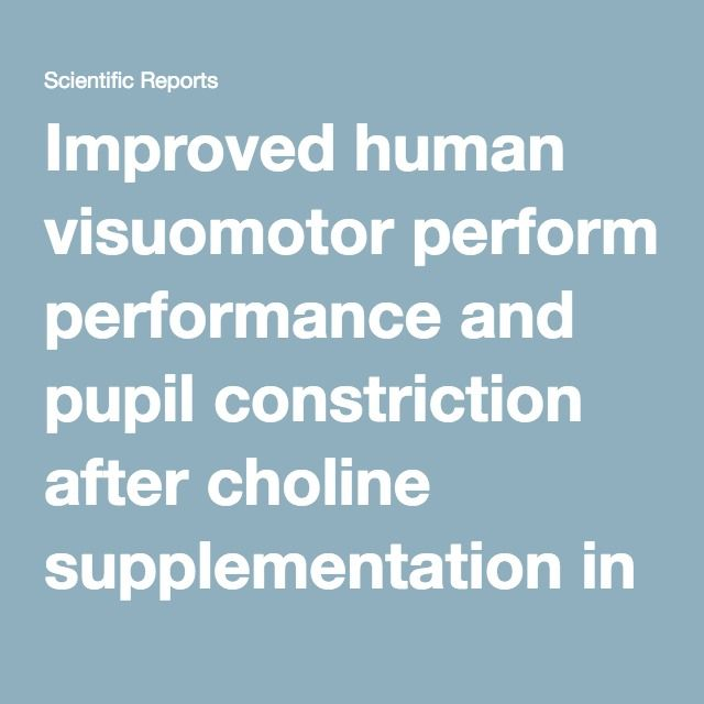 Improved human visuomotor performance and pupil constriction after choline supplementation in a placebo-controlled double-blind study : Scientific Reports