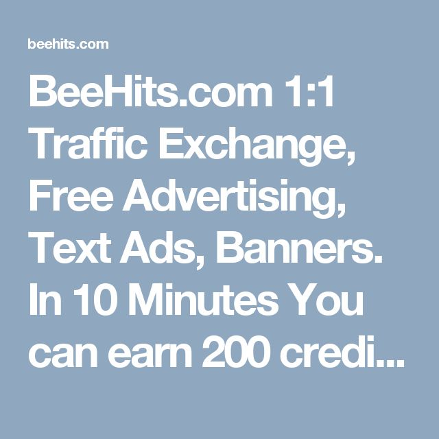 BeeHits.com 1:1 Traffic Exchange, Free Advertising, Text Ads, Banners.  In 10 Minutes You can earn 200 credits! (= 200 visits to your website!) Earn 35% Referral Credits + 100 Gredits per Ref!  Add up to 100 Sites!