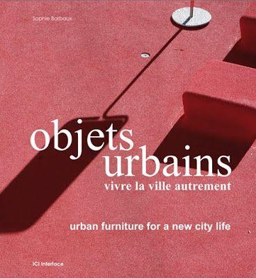 Objets urbains, vivre la ville autrement - Sophie Barbaux / éditions Ici interface