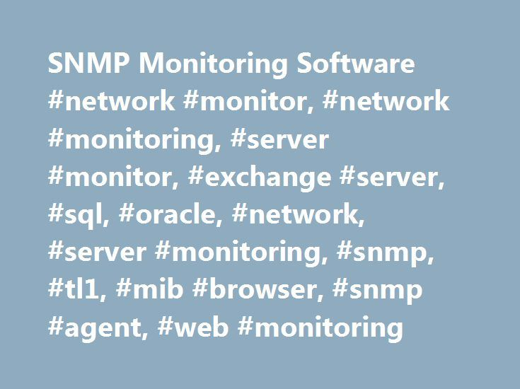 SNMP Monitoring Software #network #monitor, #network #monitoring, #server #monitor, #exchange #server, #sql, #oracle, #network, #server #monitoring, #snmp, #tl1, #mib #browser, #snmp #agent, #web #monitoring http://oakland.remmont.com/snmp-monitoring-software-network-monitor-network-monitoring-server-monitor-exchange-server-sql-oracle-network-server-monitoring-snmp-tl1-mib-browser-snmp-agent-web-mon/  #SysUpTime Network Monitor Current Version: 6.1 (build 6204) SysUpTime network/server…