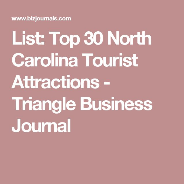 List: Top 30 North Carolina Tourist Attractions - Triangle Business Journal