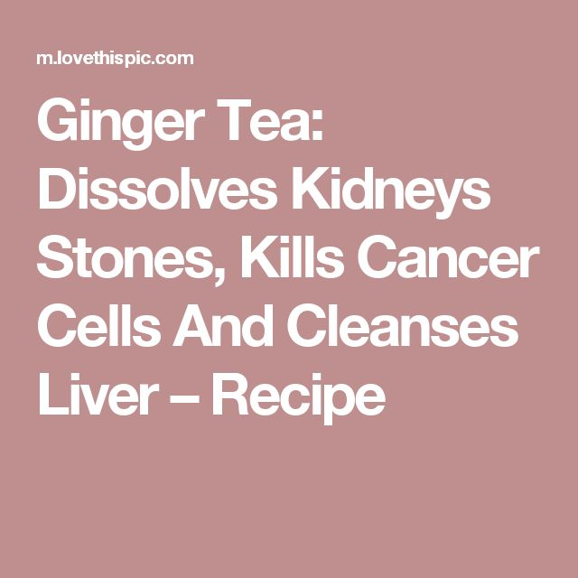 Ginger Tea: Dissolves Kidneys Stones, Kills Cancer Cells And Cleanses Liver – Recipe