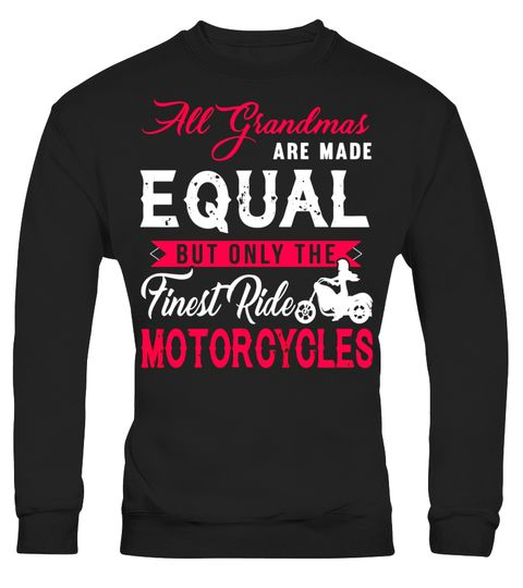 """# My Grandmas Are Made Equal T Shirt, Ride Motorcycles T Shirt .  Special Offer, not available in shops      Comes in a variety of styles and colours      Buy yours now before it is too late!      Secured payment via Visa / Mastercard / Amex / PayPal      How to place an order            Choose the model from the drop-down menu      Click on """"Buy it now""""      Choose the size and the quantity      Add your delivery address and bank details      And that's it!      Tags: My Grandmas Are Made…"""