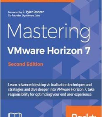 Mastering Vmware Horizon 7 – Second Edition PDF
