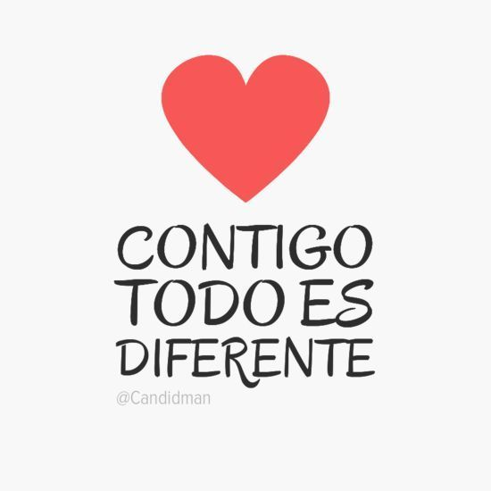 Frases de Candidman. Contigo todo es diferente - PinFrases.com | PinFrases.com