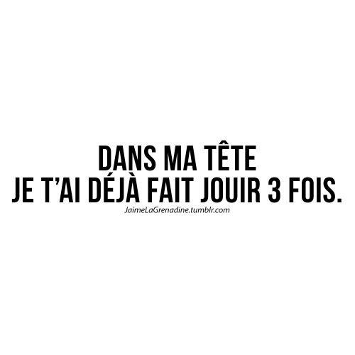 Dans ma tête je t'ai déjà fait jouir 3 fois - #JaimeLaGrenadine #citation #punchline #amour #love