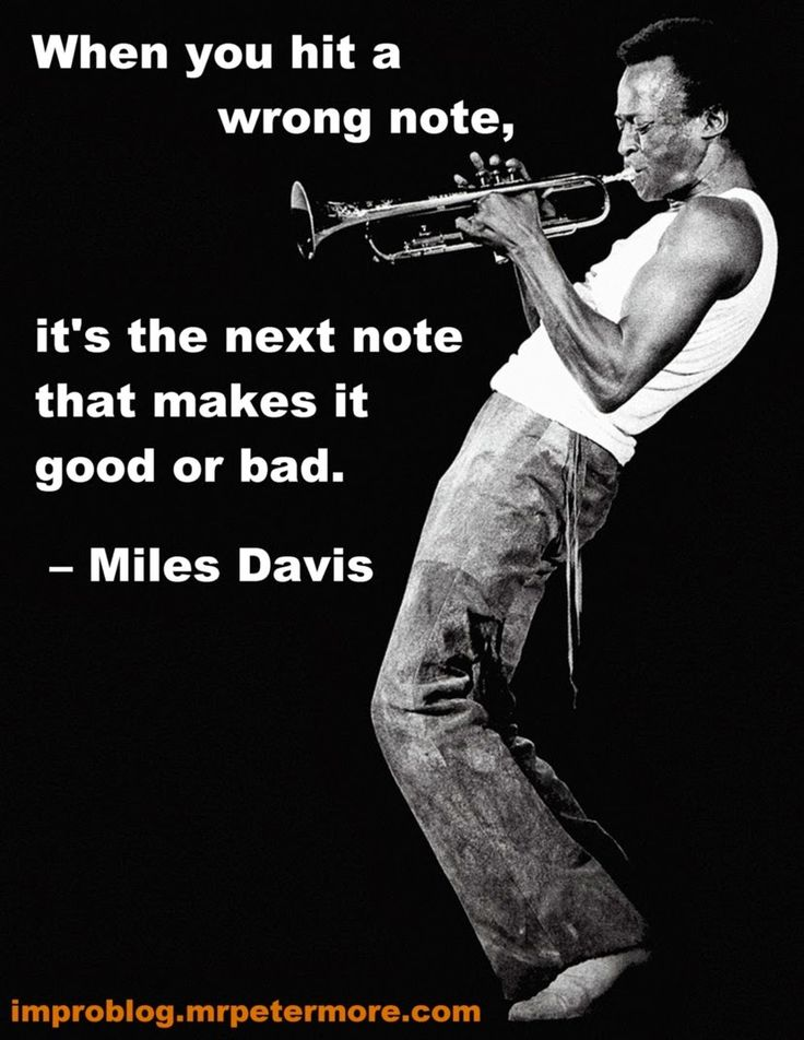 miles davis quotes - Google Search when you hit a wrong note, it's the next note that makes it good or bad.