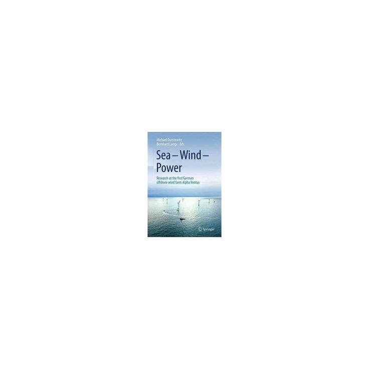 Sea - Wind - Power : Research at the First German Offshore Wind Farm Alpha Ventus (Hardcover)