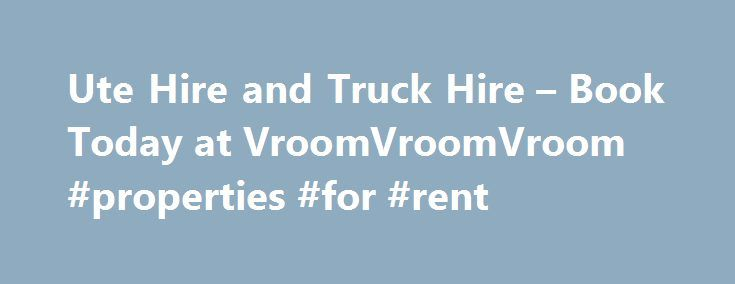 Ute Hire and Truck Hire – Book Today at VroomVroomVroom #properties #for #rent http://rental.remmont.com/ute-hire-and-truck-hire-book-today-at-vroomvroomvroom-properties-for-rent/  #one way truck rental # Want to Book a Ute Hire or Truck Hire? Here's How Moving house or needing a rental truck to pick up that bargain you just won on eBay? Or maybe you want to hit the garage sale in your area? We are sure you have a valid reason for getting...