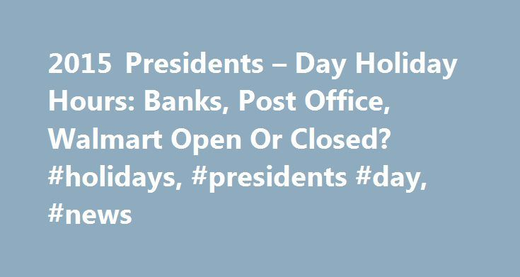 2015 Presidents – Day Holiday Hours: Banks, Post Office, Walmart Open Or Closed? #holidays, #presidents #day, #news http://los-angeles.nef2.com/2015-presidents-day-holiday-hours-banks-post-office-walmart-open-or-closed-holidays-presidents-day-news/  # Movies TV Music Celebrity News Famous Relationships Rumors Movie Trailers Entertainment 2017-06-07 Breaking Bad Gets Virtual Reality Experience As Vince Gilligan Teams Up With Sony Entertainment 2017-06-06 Dance Moms Cheryl Burke Slams Abby Lee…