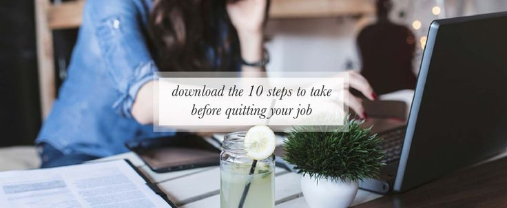 10 Steps To Take Before Quitting Your Job