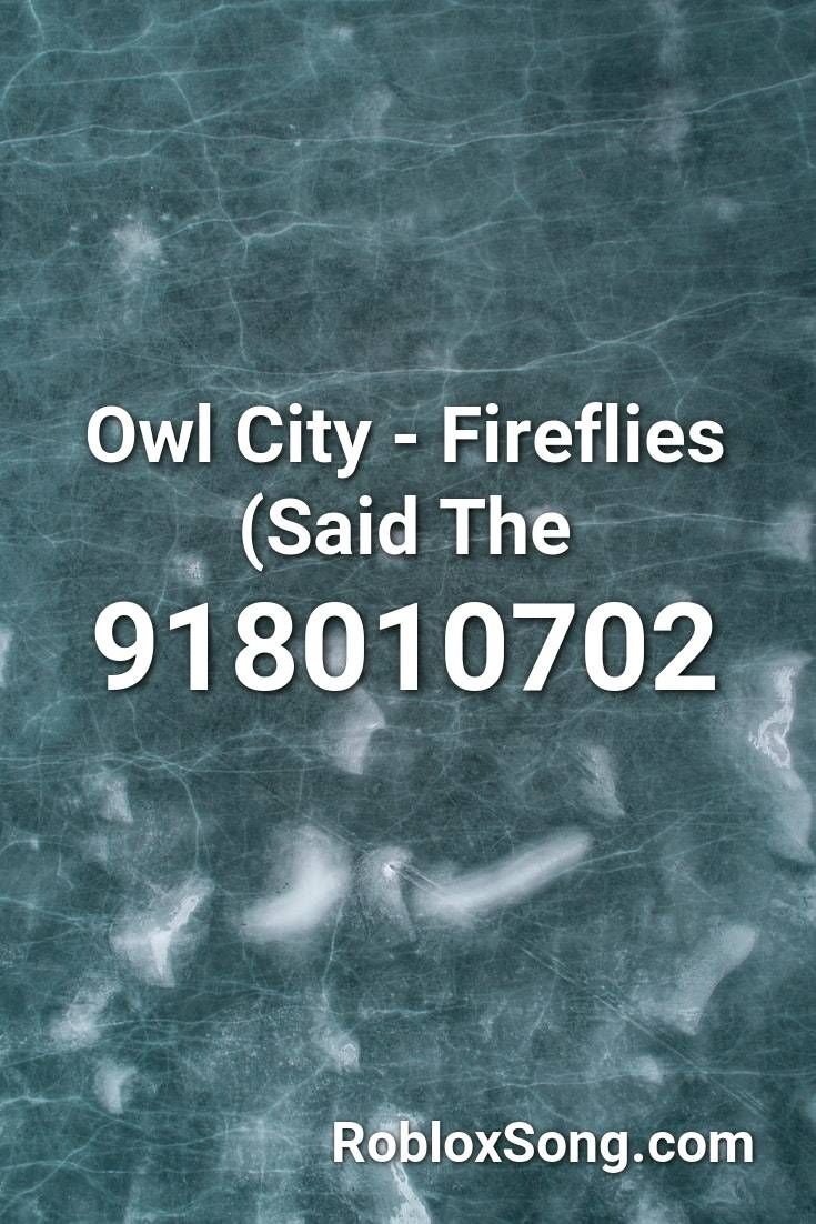 Owl City Fireflies Said The Roblox Id Roblox Music Codes In