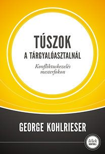 George Kohlrieser: Túszok a tárgyalóasztalnál - Konfliktuskezelés mesterfokon