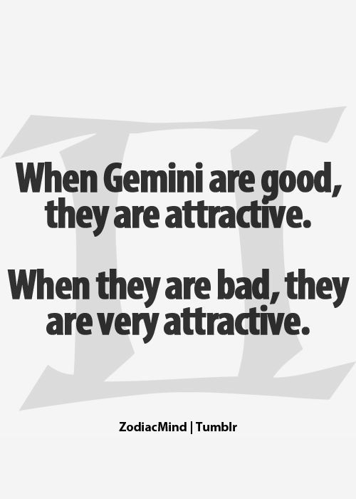 Gemini...This is true and is a curse as well as a blessing. It's called being the FUN one!