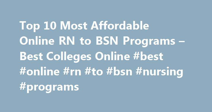 Top 10 Most Affordable Online RN to BSN Programs – Best Colleges Online #best #online #rn #to #bsn #nursing #programs http://connecticut.remmont.com/top-10-most-affordable-online-rn-to-bsn-programs-best-colleges-online-best-online-rn-to-bsn-nursing-programs/  # Top 10 Most Affordable Online RN to BSN Programs The demand for highly skilled, trained nurses is rising as is the amount of people pursuing this profession, and cheap online RN to BSN degree programs are becoming a popular…