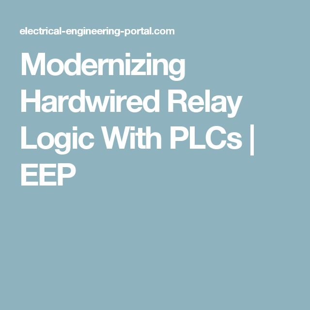 Modernizing An Old Hardwired Relay Logic With Modern Plc System