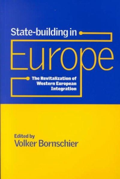 State-Building in Europe: The Revitalization of Western European Integration