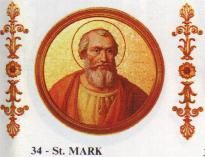 Saint Mark  Papacy began18 January 336  Papacy ended7 October 336  PredecessorSylvester I  SuccessorJulius I  Personal details  Birth nameMarcus  Born???  Rome?  Died7 October 336  Rome?  Sainthood  Feast day7 October