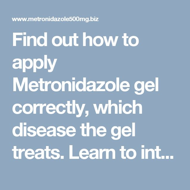Find out how to apply Metronidazole gel correctly, which disease the gel treats. Learn to interpret symptoms of bacterial diseases correctly. http://www.metronidazole500mg.biz/gel/