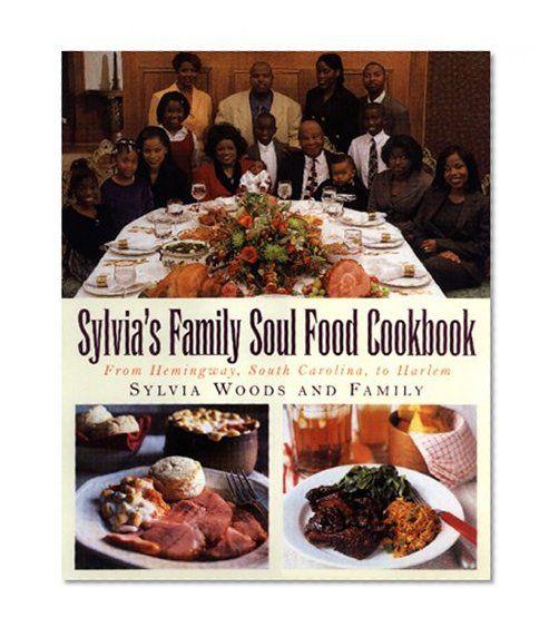 Sylvia's Family Soul Food Cookbook: From Hemingway, South Carolina, To Harlem by Sylvia Woods