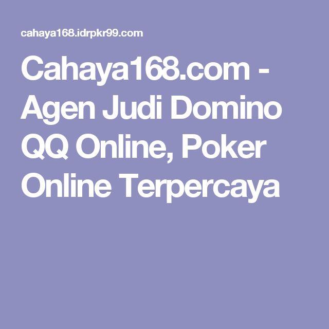 Cahaya168.com - Agen Judi Domino QQ Online, Poker Online Terpercaya