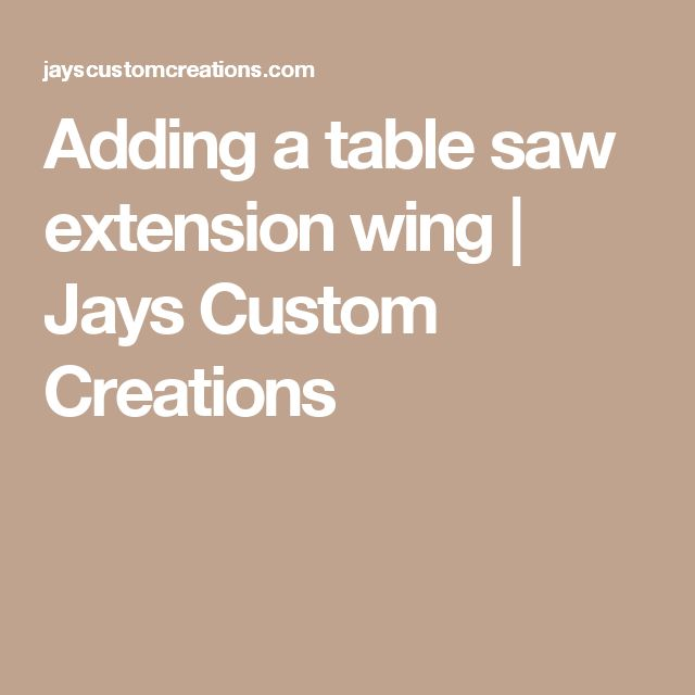 Adding a table saw extension wing | Jays Custom Creations