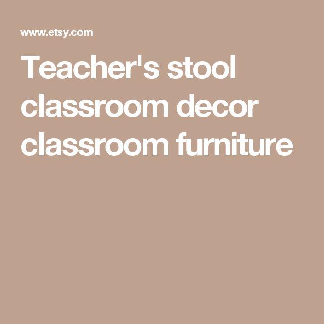Teacher's stool classroom decor classroom furniture