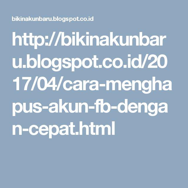 http://bikinakunbaru.blogspot.co.id/2017/04/cara-menghapus-akun-fb-dengan-cepat.html