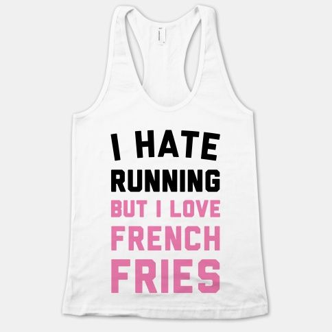 I Hate Running But I Love French Fries - I'd definitely run with this shirt on lolRacerback Tank