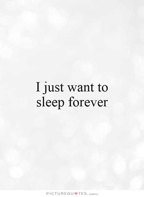I just want to sleep forever. Depression quotes on PictureQuotes.com.