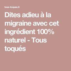 Dites adieu à la migraine avec cet ingrédient 100% naturel - Tous toqués