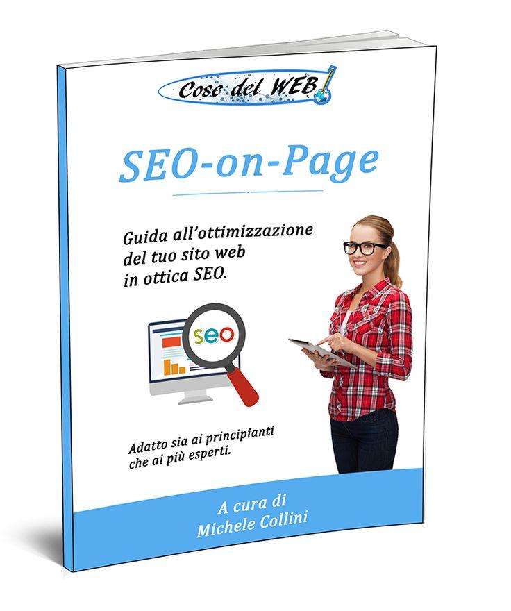 L'e-book sulla SEo-on-Page, per imparare ad ottimizzare il tuo sito web http://www.cosedelweb.it/e-book-seo-on-page/