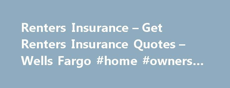 Renters Insurance – Get Renters Insurance Quotes – Wells Fargo #home #owners #insurance http://insurance.remmont.com/renters-insurance-get-renters-insurance-quotes-wells-fargo-home-owners-insurance/  #renter insurance # Protect your belongings Why buy renters insurance? When you rent or lease, your landlord's insurance usually only protects the building itself — not your personal belongings. If something unfortunate happens, renters insurance helps make sure you can afford to replace your…