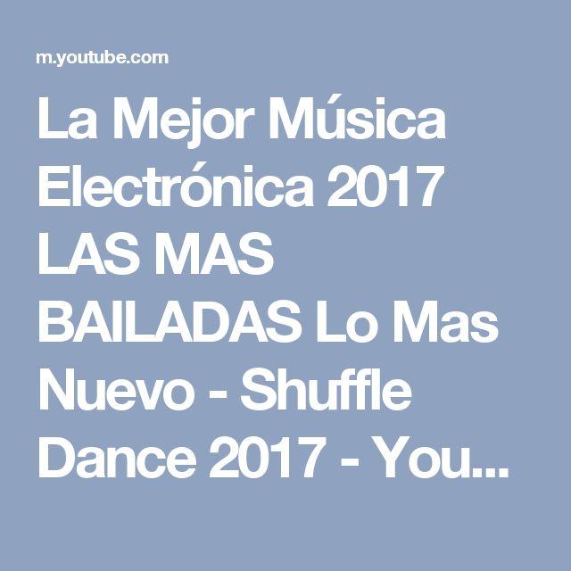 La Mejor Música Electrónica 2017  LAS MAS BAILADAS  Lo Mas Nuevo - Shuffle Dance 2017 - YouTube