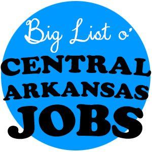 Big List O' Central Arkansas Jobs - 121213 - MySaline.com