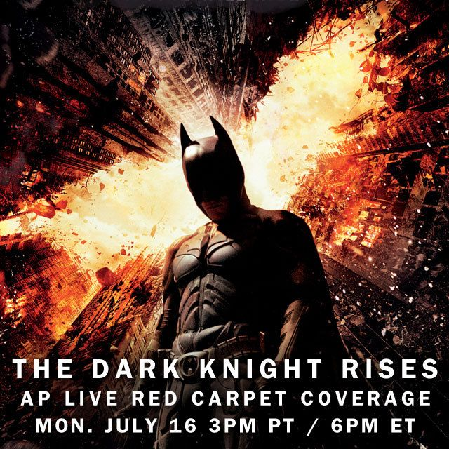 Tune in for AP Live Coverage of the 'Dark Knight Rises' premiere, 7/16/2012 at 6pm ET