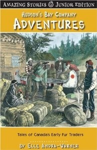 Hudson's Bay Company Adventures (JR): Tales of Canada's Early Fur Traders (Amazing Stories): Elle Andra-Warner: 9781554397006: Amazon.com: Books #HBC