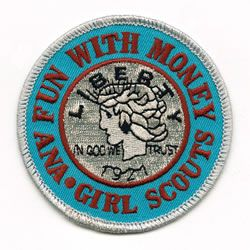 "Join the ""Fun with Money"" Patch Workshop - at the National Money Show or the World's Fair of Money Girl Scout ""Fun with Money"" Patch for Brownie/Jr/C/Sr Scouts. Order the Fun With Money patch thru ANA, Contact: ANA Edu Dept education@money.org ~ 719.482.9845 Leaders & Parents, order the ""Fun with Money"" patch through the ANA. Please contact the ANA Education Department, e-mail education@money.org; phone 719-482-9845."