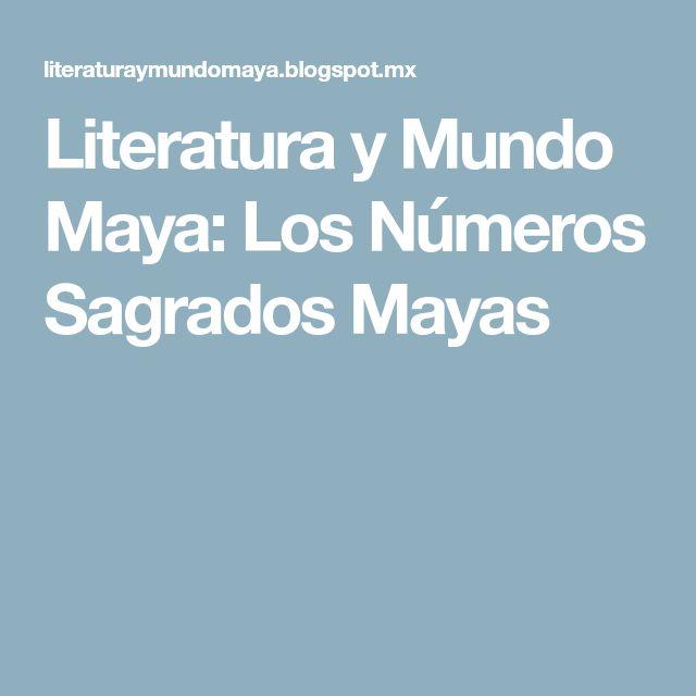 Literatura y Mundo Maya: Los Números Sagrados Mayas